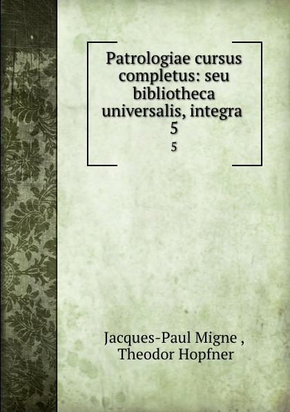 Jacques-Paul Migne Patrologiae cursus completus: seu bibliotheca universalis, integra . 5 jacques paul migne patrologiae cursus completus series graeca accurante j p migne volume 15