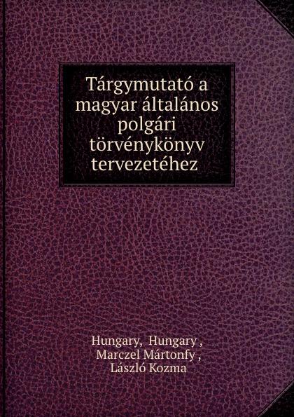 Hungary Hungary Targymutato a magyar altalanos polgari torvenykonyv tervezetehez . цены