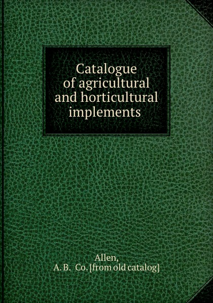 A.B. Allen Catalogue of agricultural and horticultural implements