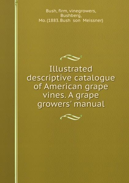 Mo. Bushberg Illustrated descriptive catalogue of American grape vines. A grape growers. manual manual grape pendant personality fashion popular long earrings