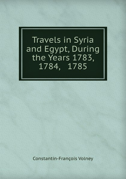 лучшая цена Constantin-François Volney Travels in Syria and Egypt, During the Years 1783, 1784, . 1785