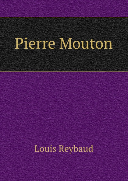 Louis Reybaud Pierre Mouton