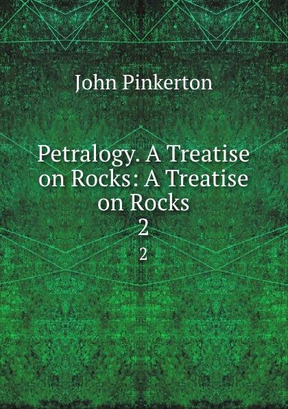 купить John Pinkerton Petralogy. A Treatise on Rocks: A Treatise on Rocks. 2 по цене 1173 рублей