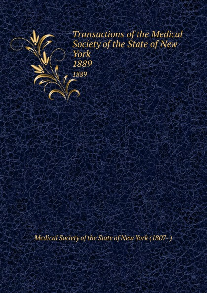 Transactions of the Medical Society of the State of New York. 1889