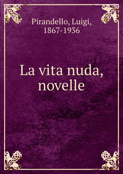 Luigi Pirandello La vita nuda, novelle