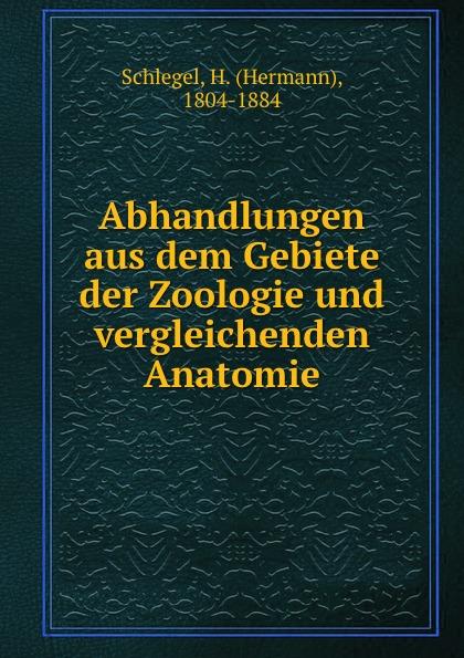 Hermann Schlegel Abhandlungen aus dem Gebiete der Zoologie und vergleichenden Anatomie