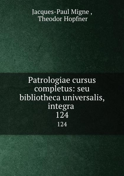Jacques-Paul Migne Patrologiae cursus completus: seu bibliotheca universalis, integra . 124 jacques paul migne patrologiae cursus completus series graeca accurante j p migne volume 15