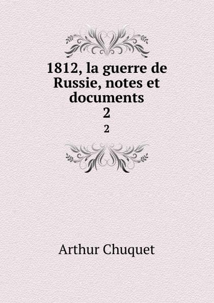 Arthur Chuquet 1812, la guerre de Russie, notes et documents. 2