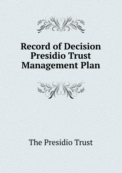 The Presidio Trust Record of Decision Presidio Trust Management Plan sherwyn morreale building the high trust organization strategies for supporting five key dimensions of trust