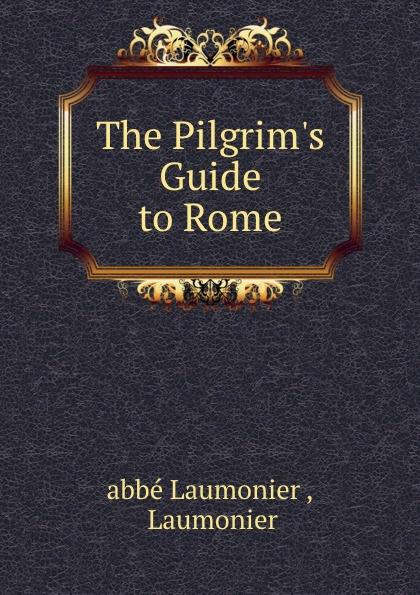 Laumonier The Pilgrim.s Guide to Rome