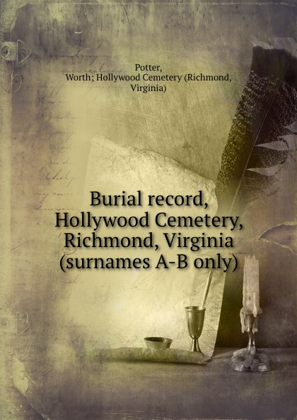 Richmond Potter Burial record, Hollywood Cemetery, Richmond, Virginia (surnames A-B only)