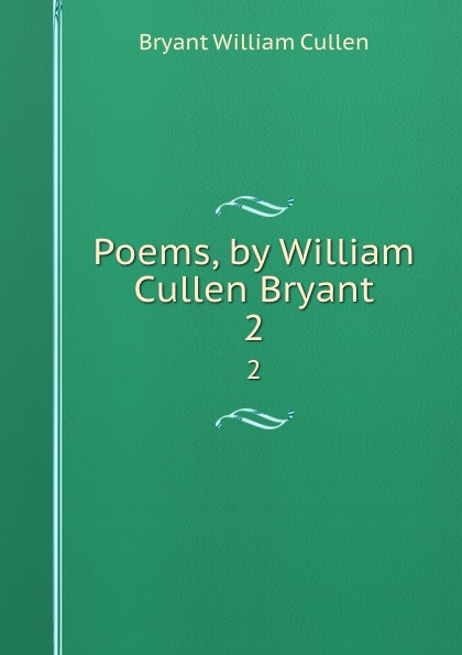 Bryant William Cullen Poems, by William Cullen Bryant. 2 william cullen bryant poetical works of william cullen bryant