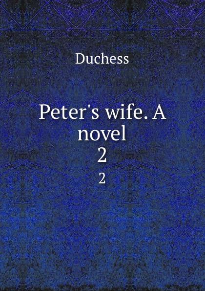 Duchess Peter.s wife. A novel. 2