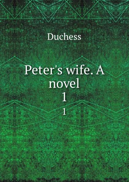 Duchess Peter.s wife. A novel. 1
