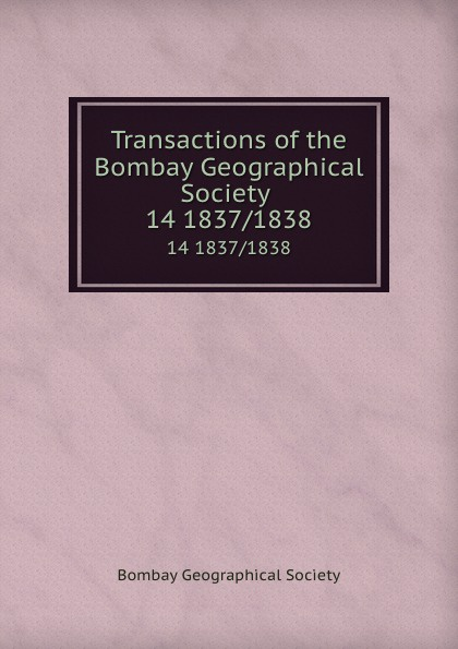 Transactions of the Bombay Geographical Society . 14 1837/1838