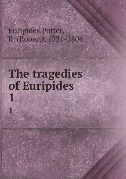 The tragedies of Euripides. 1