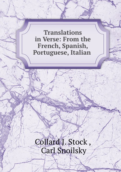 Collard J. Stock Translations in Verse: From the French, Spanish, Portuguese, Italian . new in stock jw075a1 e