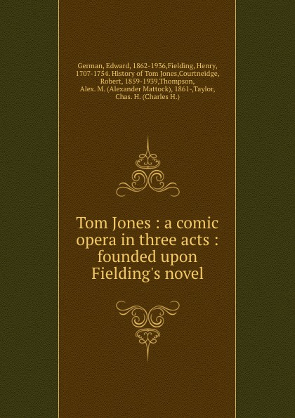Edward German Tom Jones : a comic opera in three acts : founded upon Fielding.s novel