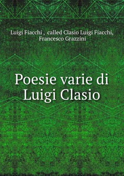 Luigi Fiacchi Poesie varie di Luigi Clasio стоимость
