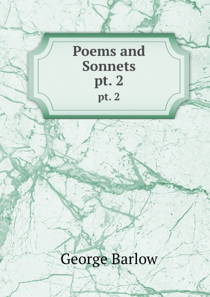 George Barlow Poems and Sonnets. pt. 2