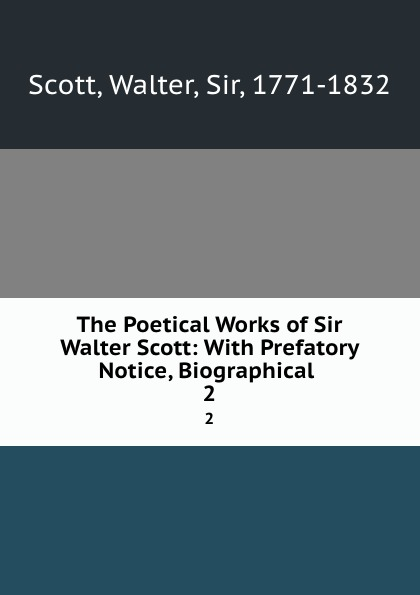 Walter Scott The Poetical Works of Sir Walter Scott: With Prefatory Notice, Biographical . 2 walter scott biographical memoirs vol 2