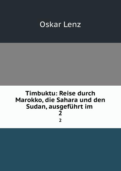 Oskar Lenz Timbuktu: Reise durch Marokko, die Sahara und den Sudan, ausgefuhrt im . 2 timbuktu