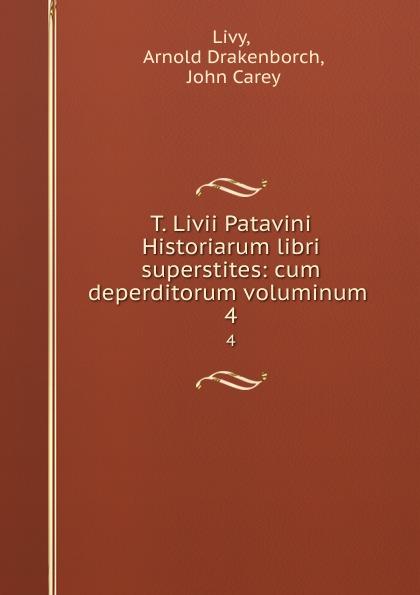 Arnold Drakenborch Livy T. Livii Patavini Historiarum libri superstites: cum deperditorum voluminum . 4