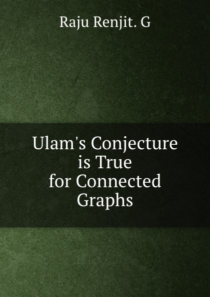 Raju Renjit. G Ulam.s Conjecture is True for Connected Graphs raju renjit g np is equal to co np