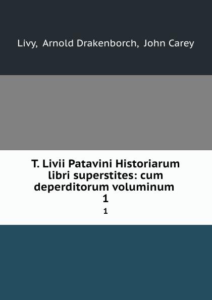 Arnold Drakenborch Livy T. Livii Patavini Historiarum libri superstites: cum deperditorum voluminum . 1
