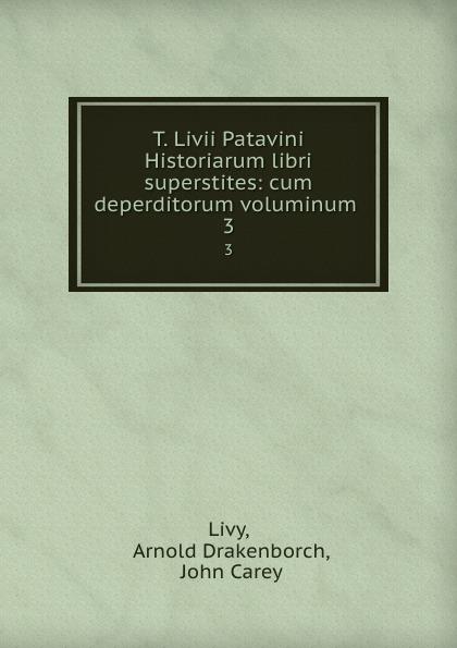 Arnold Drakenborch Livy T. Livii Patavini Historiarum libri superstites: cum deperditorum voluminum . 3