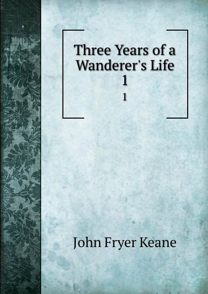 John Fryer Keane Three Years of a Wanderer.s Life. 1