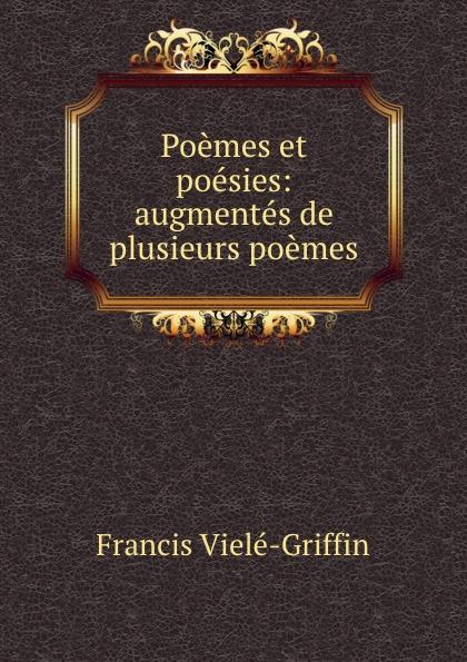 Francis Vielé-Griffin Poemes et poesies: augmentes de plusieurs poemes