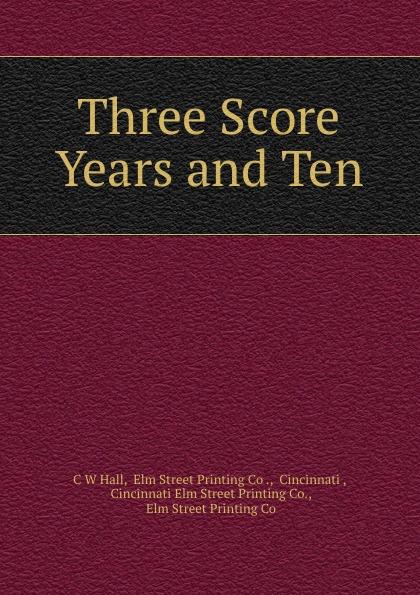 C.W. Hall Three Score Years and Ten