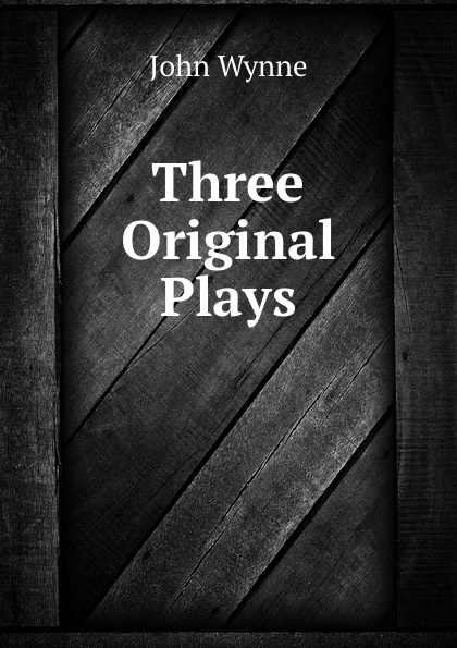 John Wynne Three Original Plays