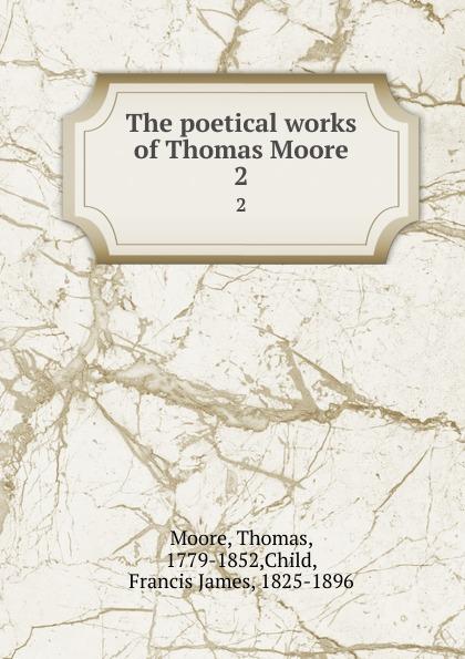 Thomas Moore The poetical works of Thomas Moore. 2 thomas moore the poetical works of thomas moore volume 4