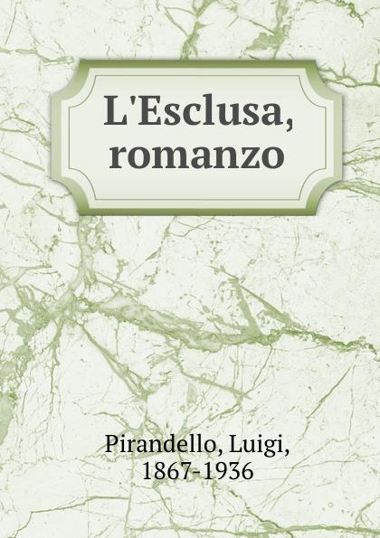 Luigi Pirandello L.Esclusa, romanzo