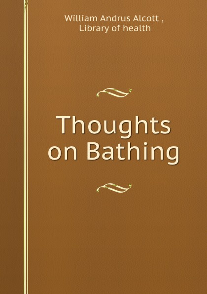 William Andrus Alcott Thoughts on Bathing andrus nilk salumets muutumised isbn 9789949589319