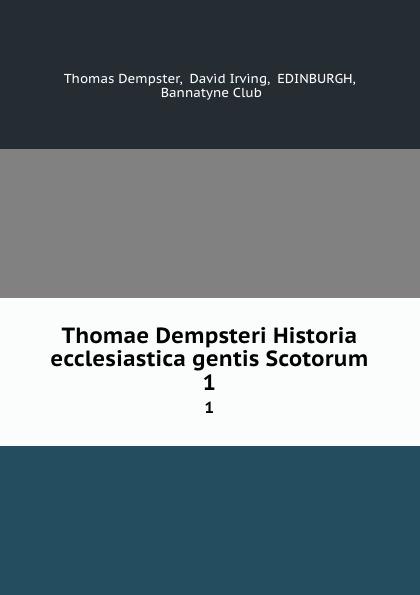 Thomae Dempsteri Historia ecclesiastica gentis Scotorum. 1