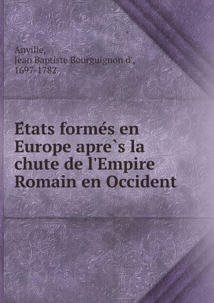 Jean Baptiste Bourguignon d' Anville Etats formes en Europe apres la chute de l.Empire Romain en Occident anville jean baptiste compendium of ancient geography