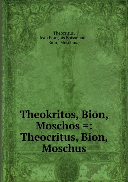 Jean François Boissonade Theocritus Theokritos, Bion, Moschos .: Theocritus, Bion, Moschus theocritus theocritus theocritus