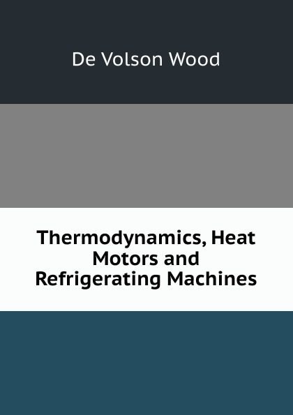 De Volson Wood Thermodynamics, Heat Motors and Refrigerating Machines de volson wood the luminiferous aether