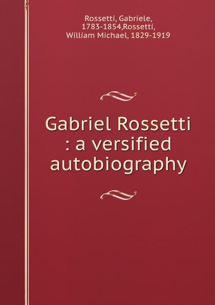 Gabriel Rossetti : a versified autobiography