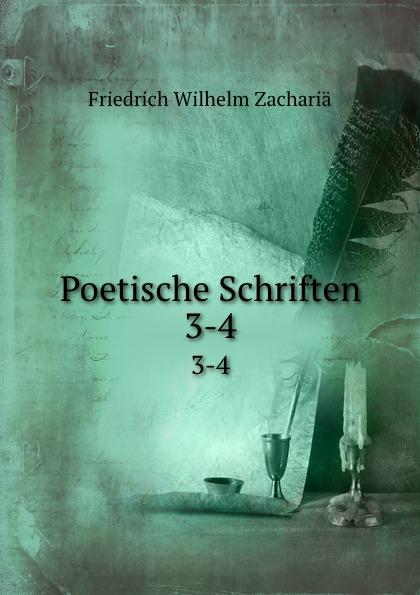 Friedrich Wilhelm Zachariä Poetische Schriften. 3-4