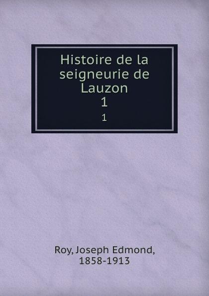 Joseph Edmond Roy Histoire de la seigneurie de Lauzon. 1 joseph edmond roy histoire de la seigneurie de lauzon volume 5 french edition