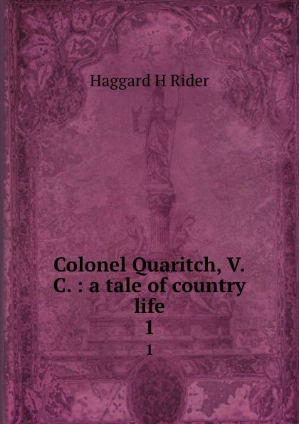 Haggard H. Rider Colonel Quaritch, V.C. : a tale of country life. 1 haggard henry rider colonel quaritch v c