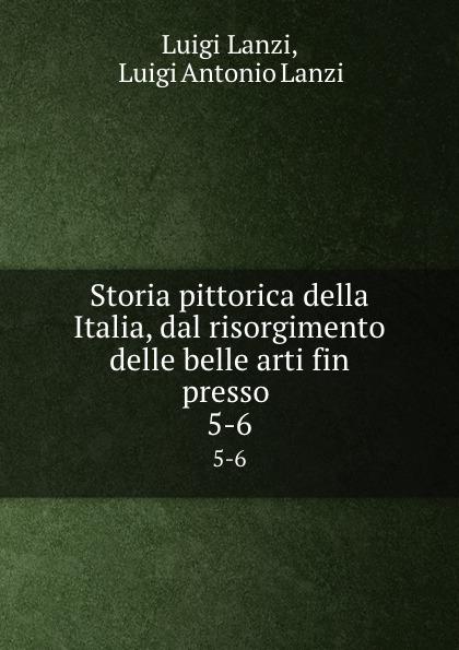 Luigi Lanzi Storia pittorica della Italia, dal risorgimento delle belle arti fin presso . 5-6 luigi lanzi storia pittorica della italia vol 3