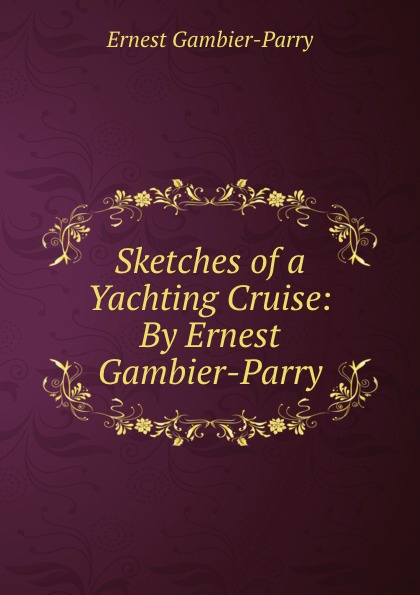 Ernest Gambier Parry Sketches of a Yachting Cruise: By Gambier-Parry