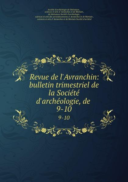 Revue de l.Avranchin: bulletin trimestriel de la Societe d.archeologie, de . 9-10
