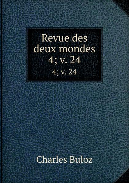 Charles Buloz Revue des deux mondes. 4;.v. 24 unknown author revue des deux mondes 1864 vol 52 xxxive annee seconde periode classic reprint