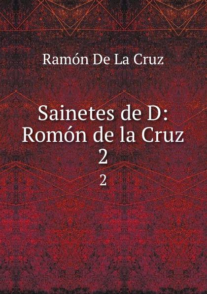 Ramón de La Cruz Sainetes D: Romon la Cruz. 2